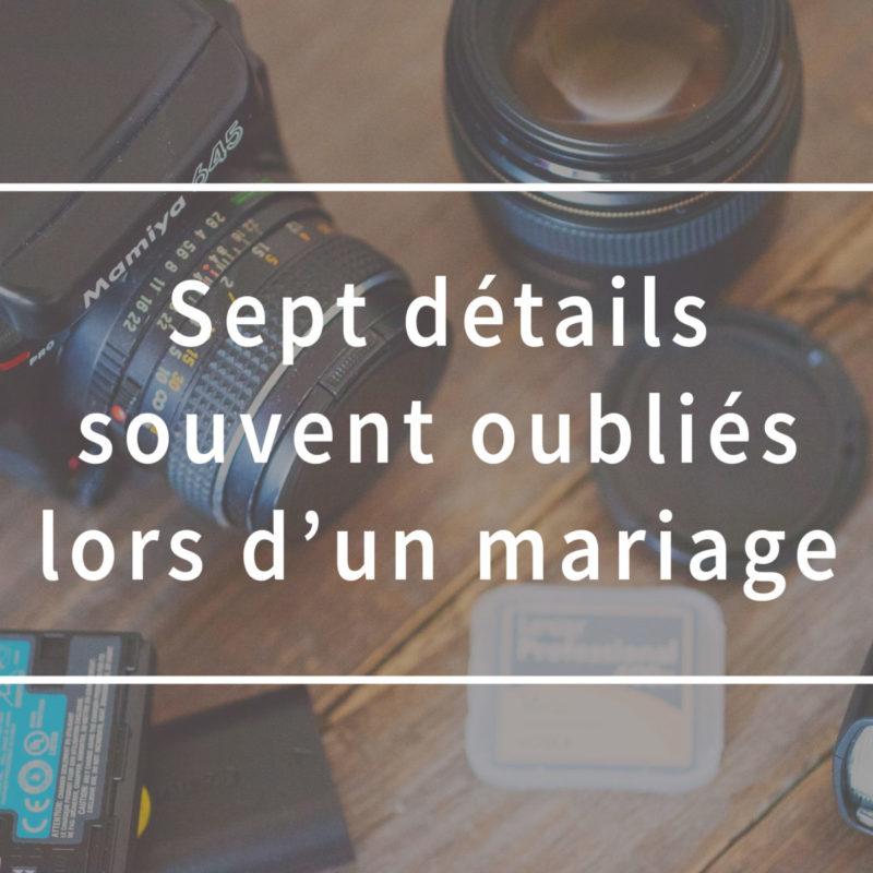 Sept détails souvent oubliés lors d'un mariage. Seven forgotten wedding details