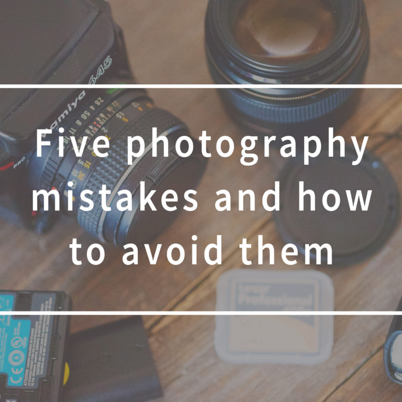 Five photography mistakes and how to avoid them. Cinq erreurs photo à ne pas faire