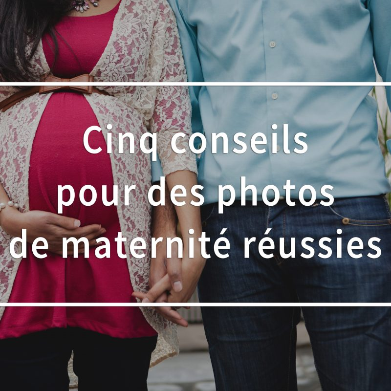 Conseils pour réussir sa séance photo maternité. Trucs pour réussir ses photos de grossesse. Conseils séance maternité. Photographe de maternité à Montréal