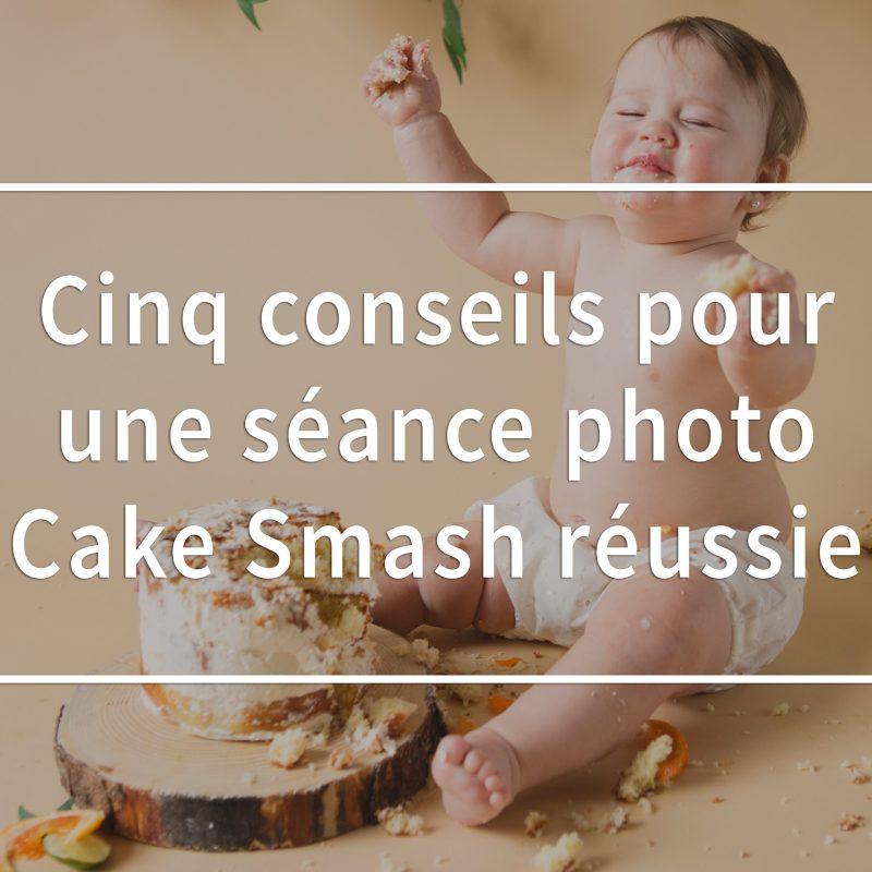 Cinq conseils pour une séance photo Cake Smash réussie. Conseils pour réussir son Smash the Cake. Photographe de Smash the Cake à Montréal
