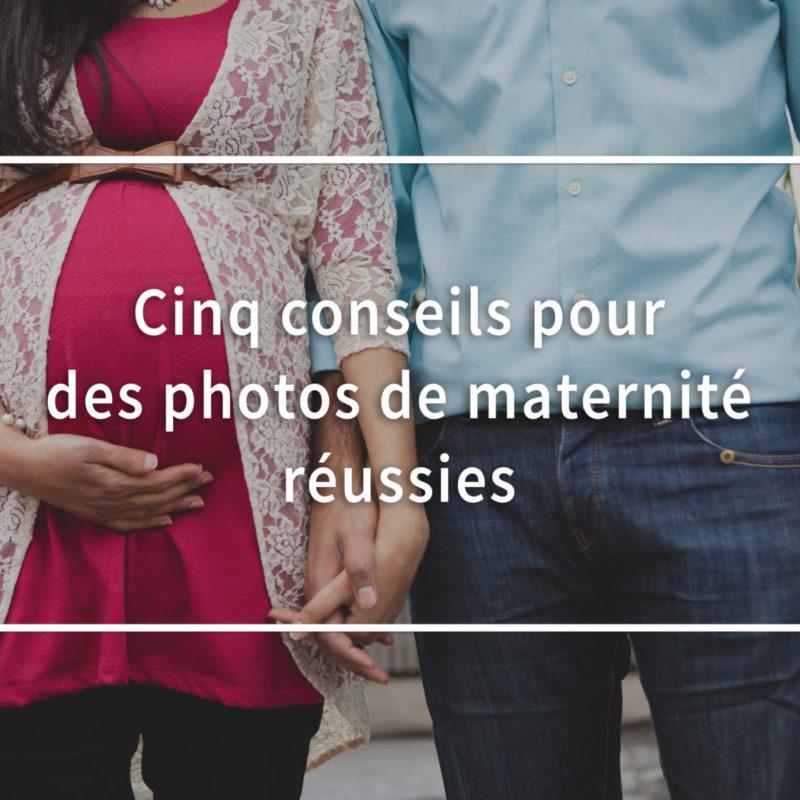 Conseils pour réussir sa séance photo maternité. Trucs pour réussir ses photos de grossesse