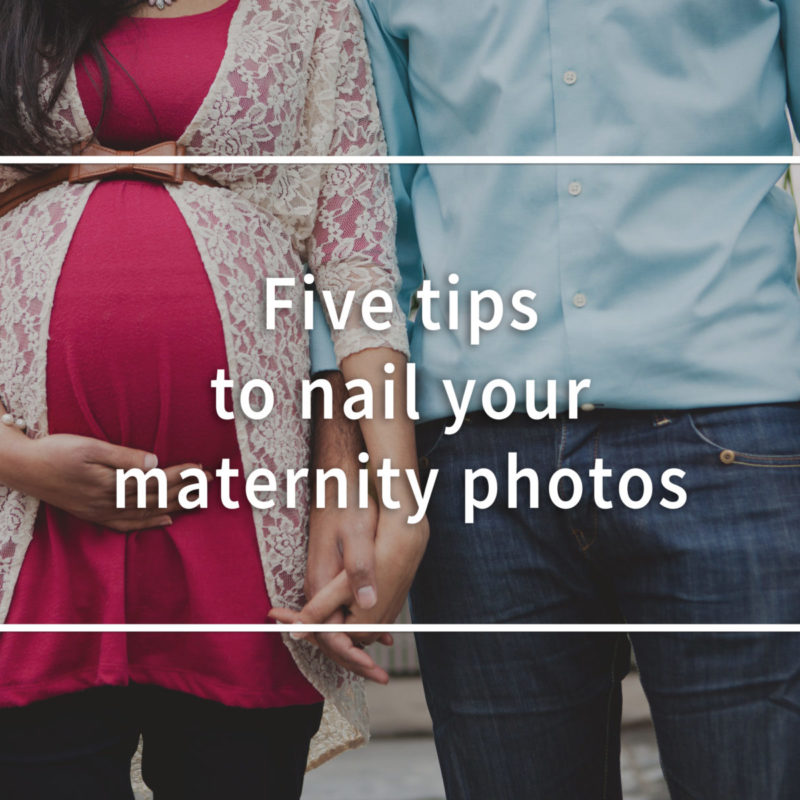 Tips to nail your maternity photos. Maternity session advice.