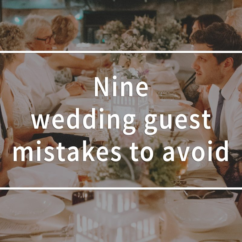 Wedding guest mistakes to avoid. How to be a good wedding guest. What to wear to a wedding.