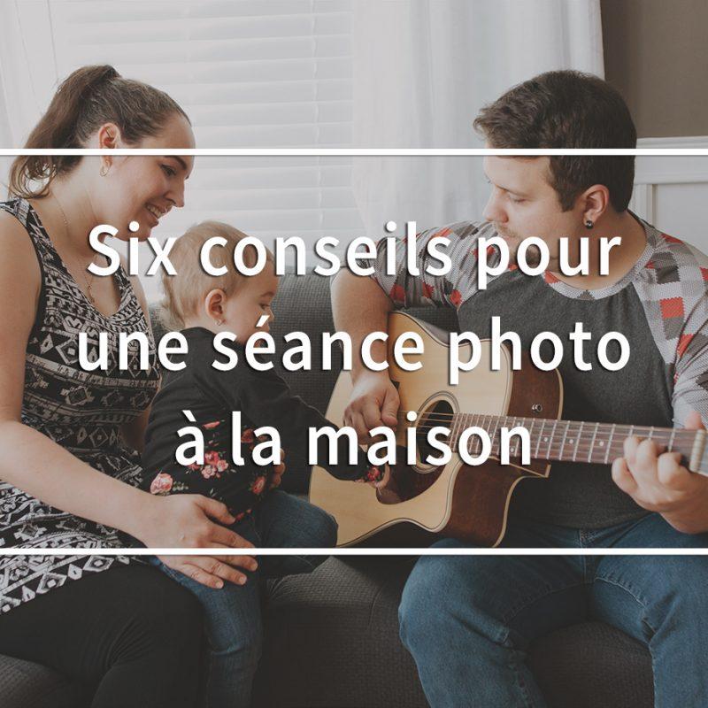 Six conseils pour une séance photo à domicile. Photographe lifestyle à Montréal. Séance photo de famille à Montréal. Photo à domicile
