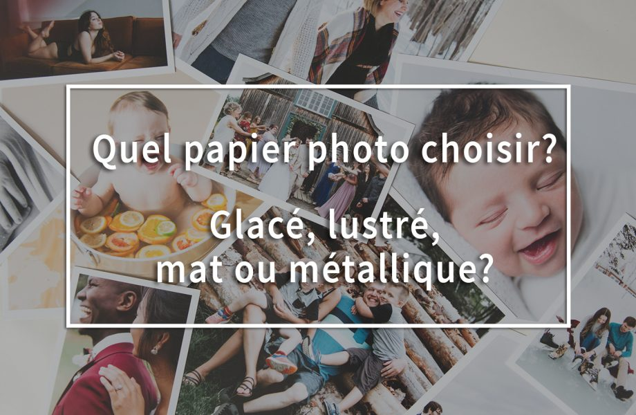 Choosing photo paper for photography printing. Which paper finish is best? Glossy luster matte or metallic. Quel papier photo choisir? Comment choisir son papier photo? Glacé, lustré, mat ou métallique.
