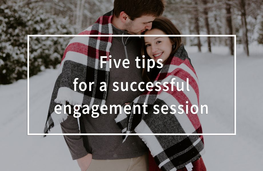 Five tips for a successful engagement session
